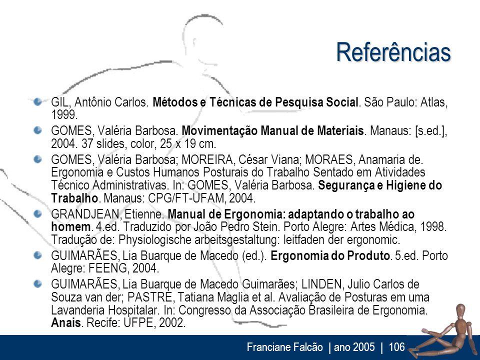 Referências GIL, Antônio Carlos. Métodos e Técnicas de Pesquisa Social. São Paulo: Atlas, 1999.
