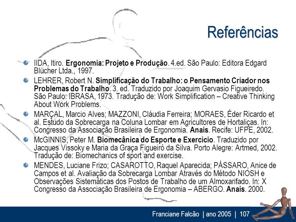 ReferênciasIIDA, Itiro. Ergonomia: Projeto e Produção. 4.ed. São Paulo: Editora Edgard Blücher Ltda., 1997.