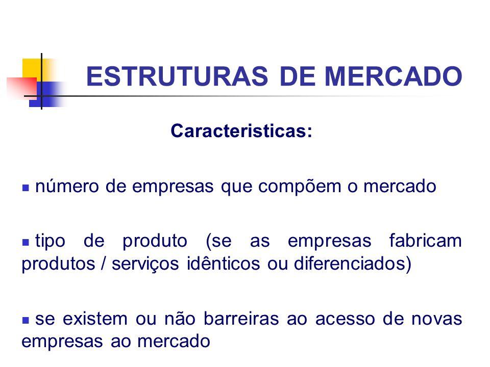 ESTRUTURAS DE MERCADO Caracteristicas: