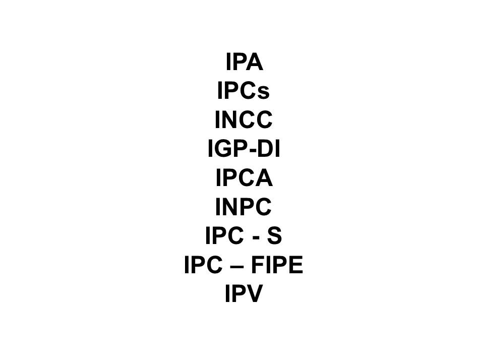 IPA IPCs INCC IGP-DI IPCA INPC IPC - S IPC – FIPE IPV