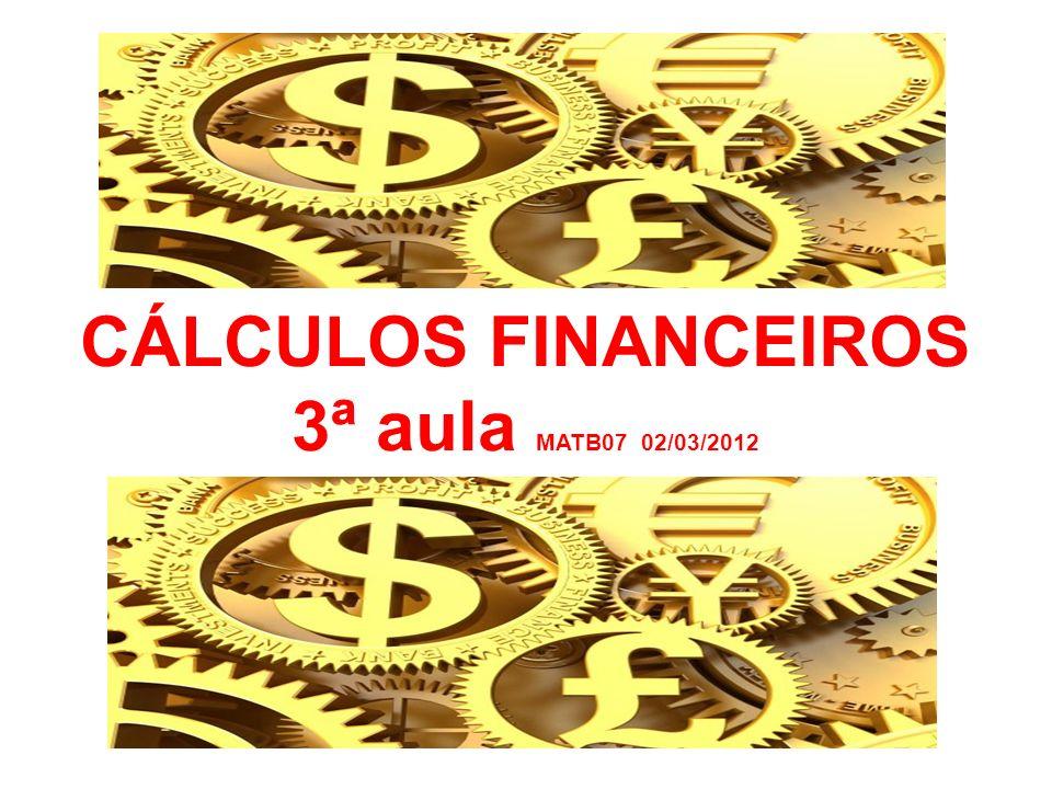 CÁLCULOS FINANCEIROS 3ª aula MATB07 02/03/2012