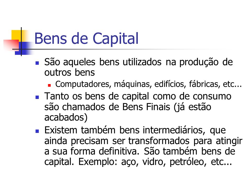 Bens de Capital São aqueles bens utilizados na produção de outros bens