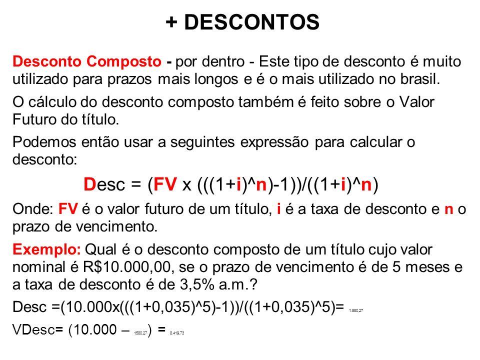 + DESCONTOS Desc = (FV x (((1+i)^n)-1))/((1+i)^n)
