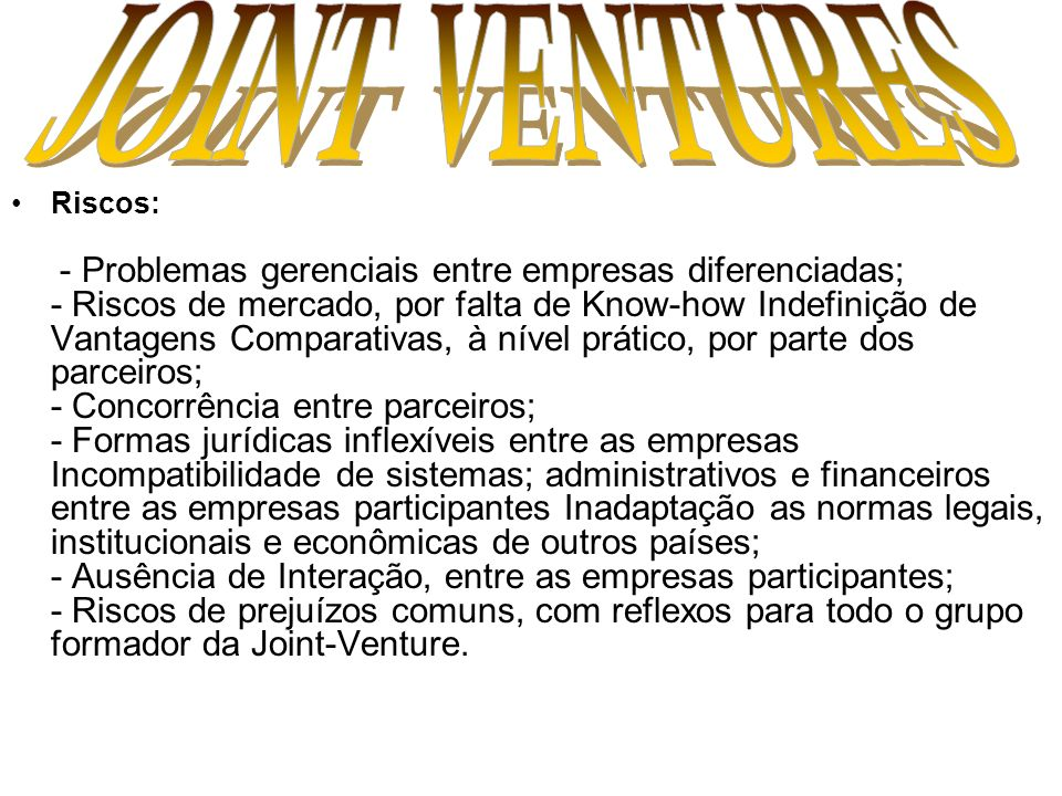 JOINT VENTURES Riscos: