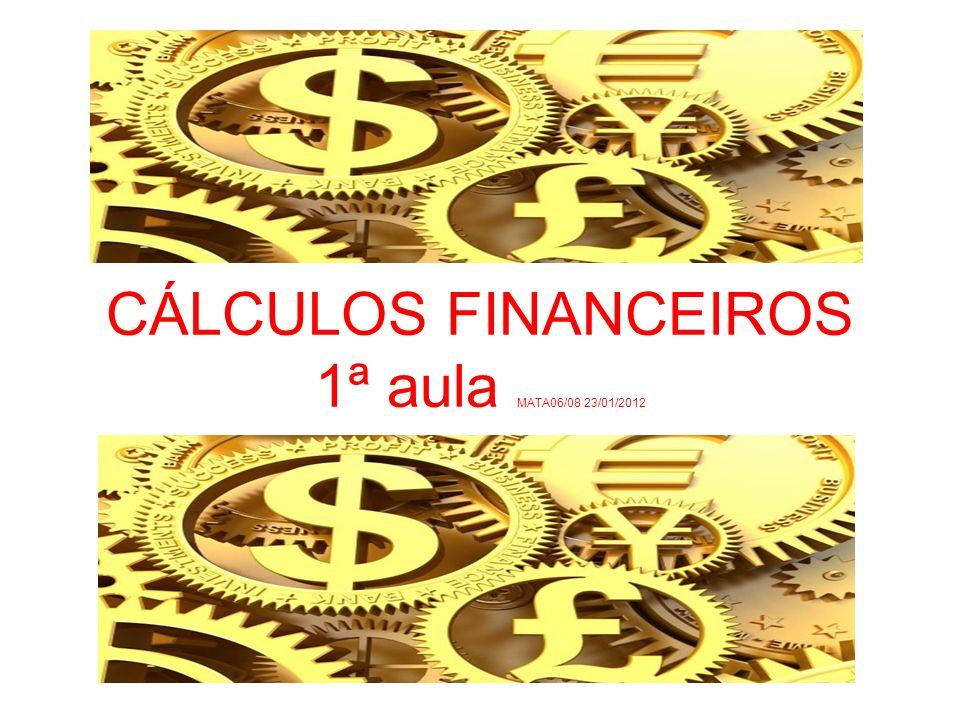 CÁLCULOS FINANCEIROS 1ª aula MATA06/08 23/01/2012