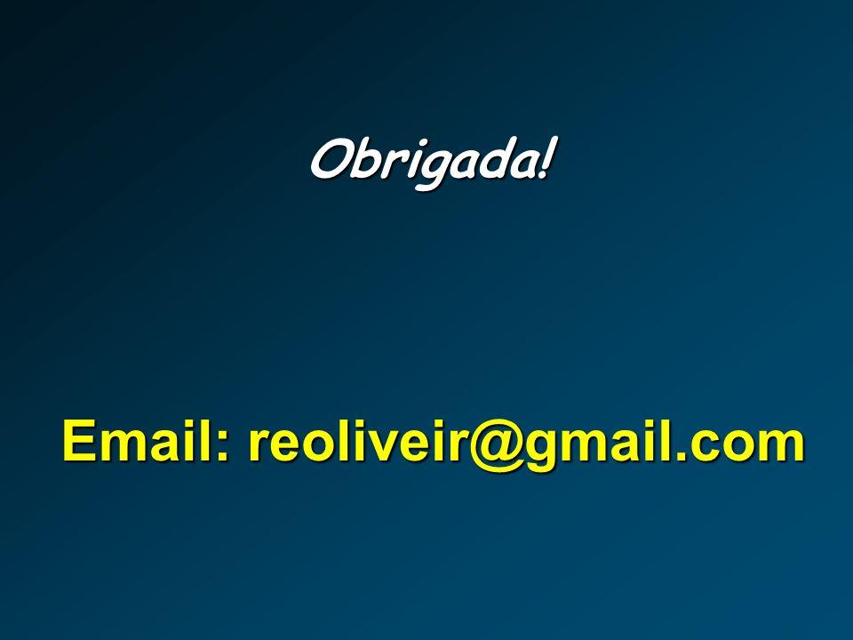 Obrigada! Email: reoliveir@gmail.com