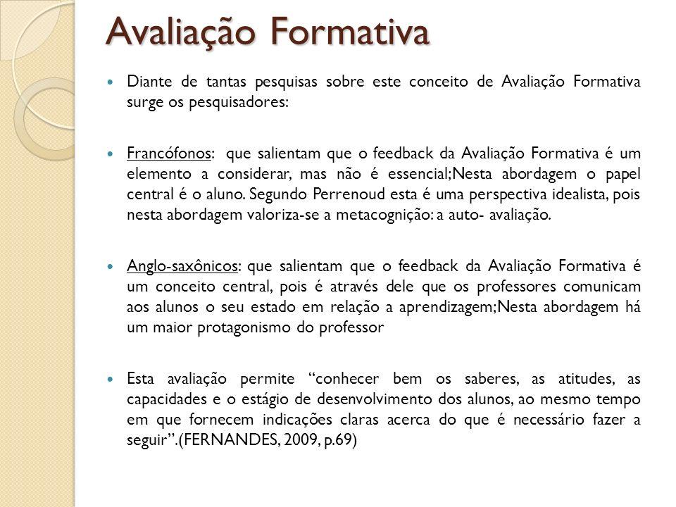 Avaliação Formativa Diante de tantas pesquisas sobre este conceito de Avaliação Formativa surge os pesquisadores: