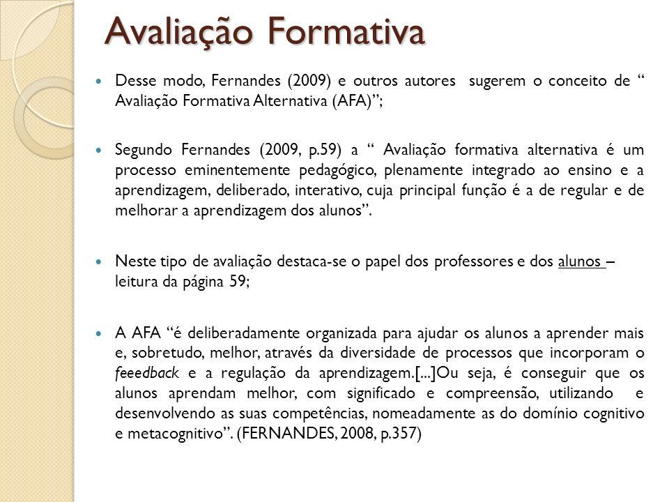 Avaliação Formativa Desse modo, Fernandes (2009) e outros autores sugerem o conceito de Avaliação Formativa Alternativa (AFA) ;