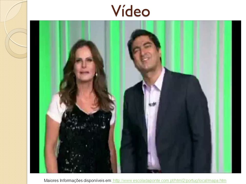 Vídeo Maiores Informações disponíveis em: http://www.escoladaponte.com.pt/html2/portug/local/mapa.htm.