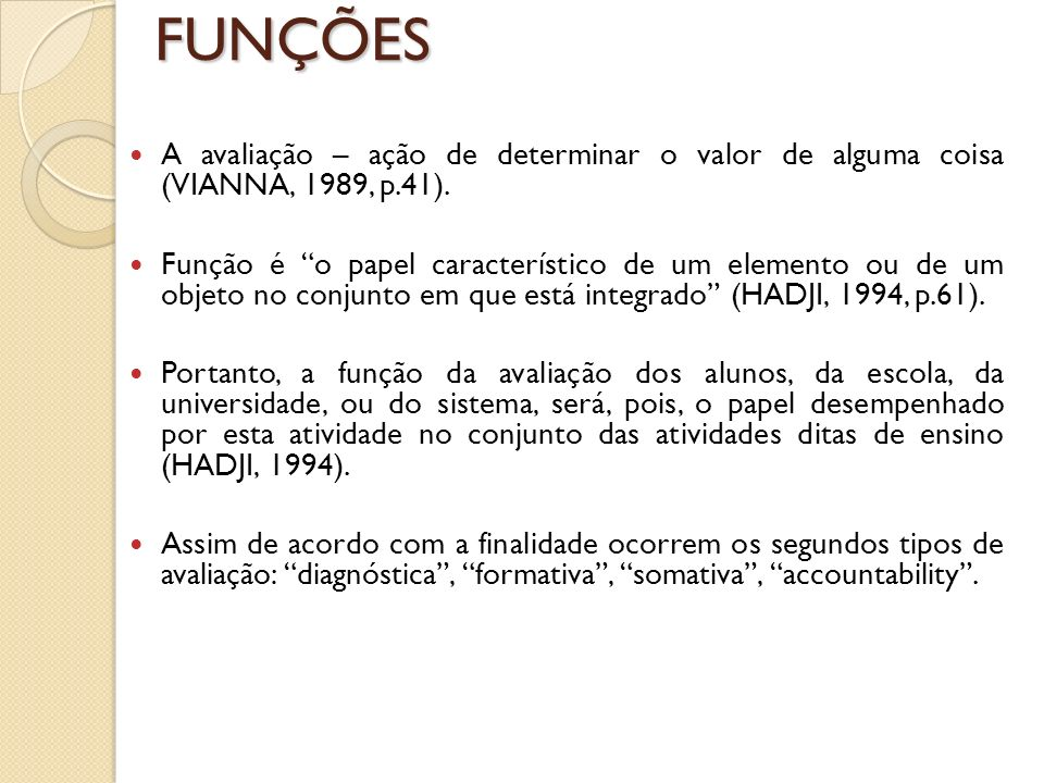 FUNÇÕES A avaliação – ação de determinar o valor de alguma coisa (VIANNA, 1989, p.41).