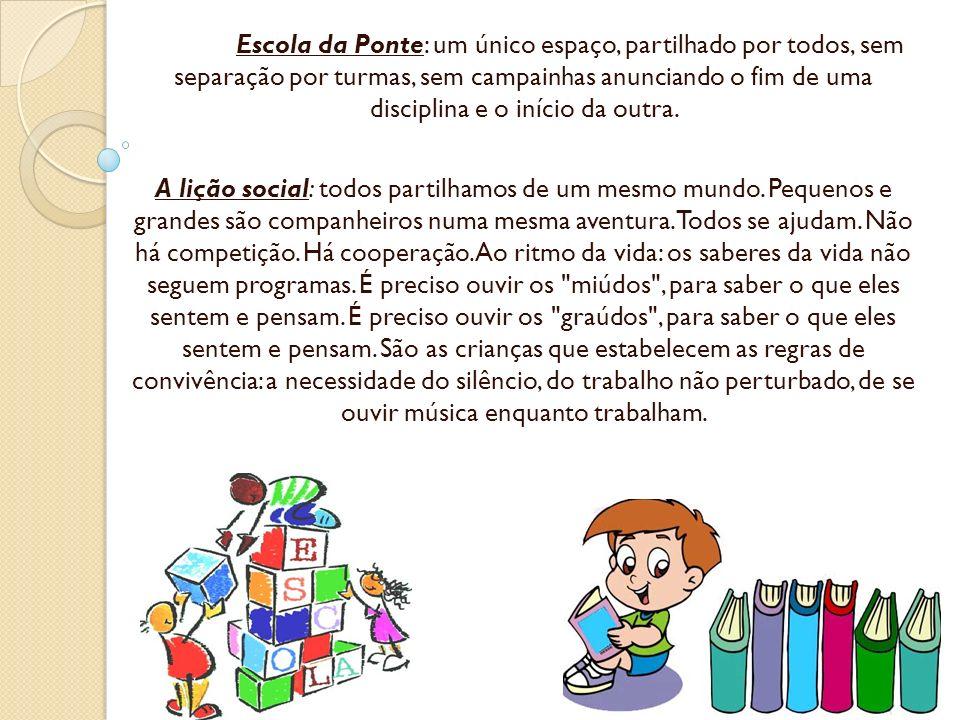 Escola da Ponte: um único espaço, partilhado por todos, sem separação por turmas, sem campainhas anunciando o fim de uma disciplina e o início da outra.