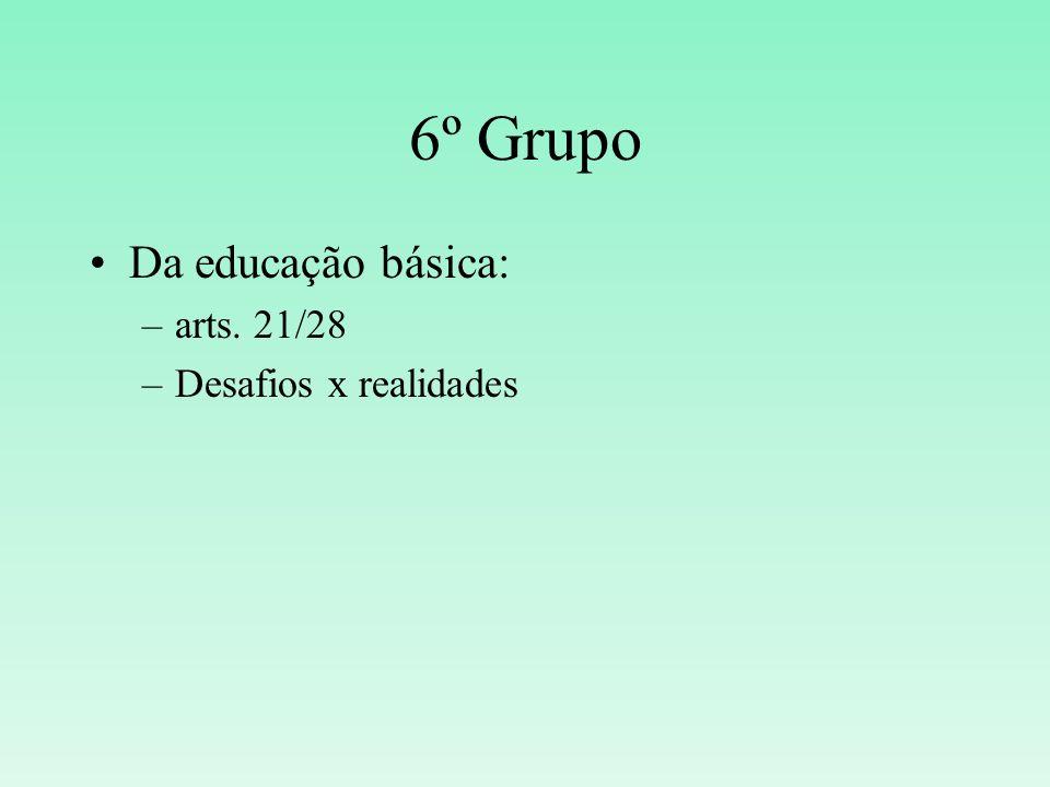 6º Grupo Da educação básica: arts. 21/28 Desafios x realidades