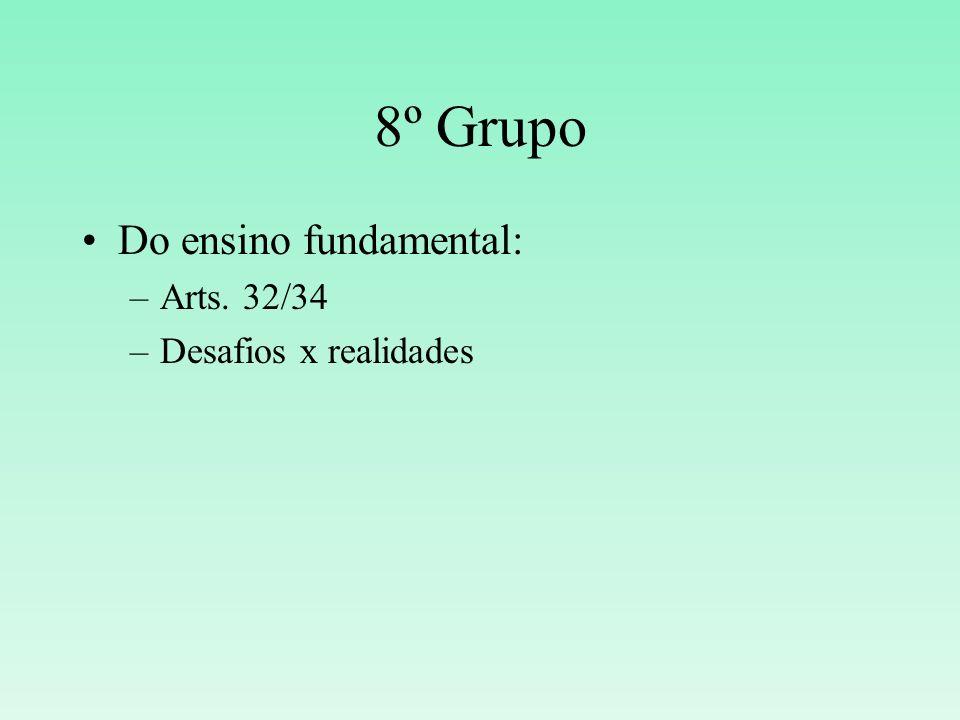 8º Grupo Do ensino fundamental: Arts. 32/34 Desafios x realidades
