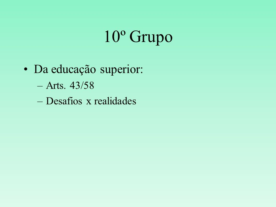 10º Grupo Da educação superior: Arts. 43/58 Desafios x realidades