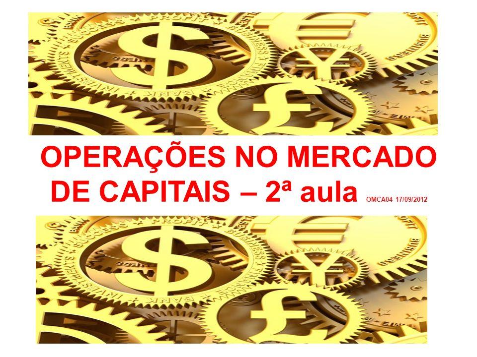 OPERAÇÕES NO MERCADO DE CAPITAIS – 2ª aula OMCA04 17/09/2012