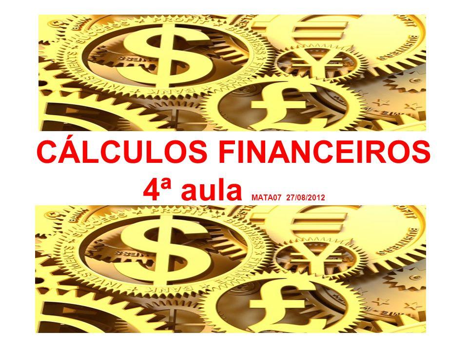CÁLCULOS FINANCEIROS 4ª aula MATA07 27/08/2012