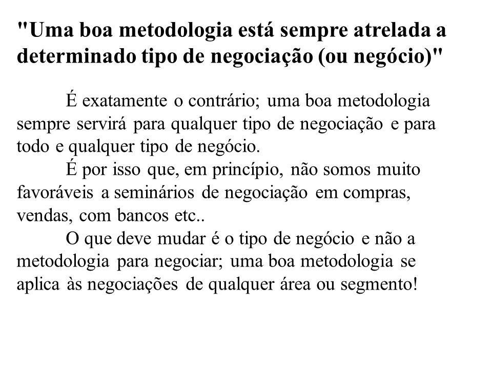 Uma boa metodologia está sempre atrelada a determinado tipo de negociação (ou negócio)