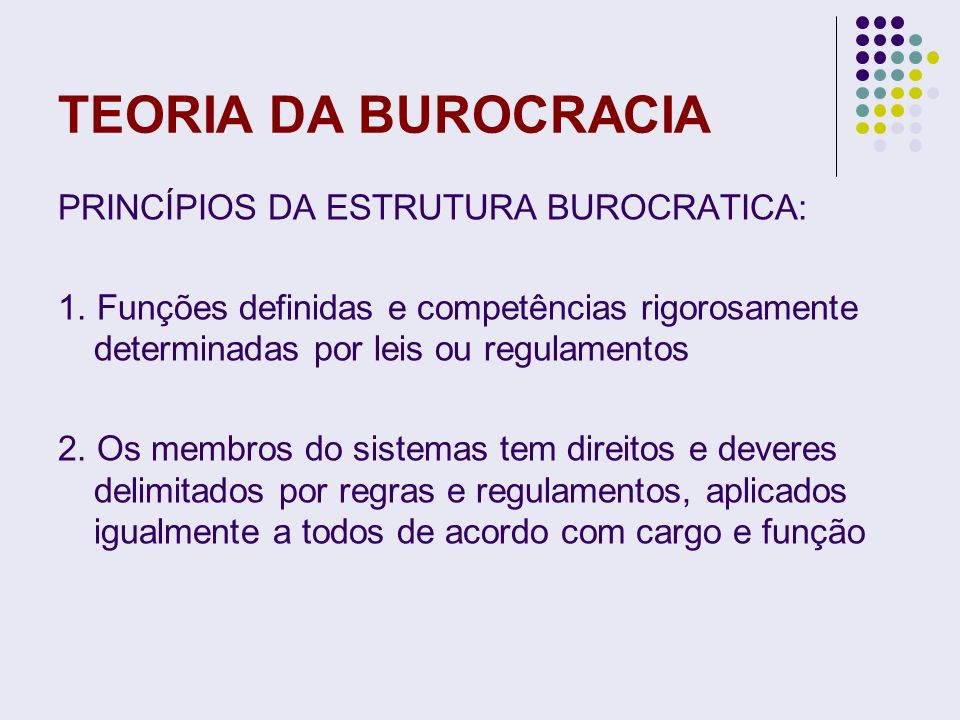 TEORIA DA BUROCRACIA PRINCÍPIOS DA ESTRUTURA BUROCRATICA: