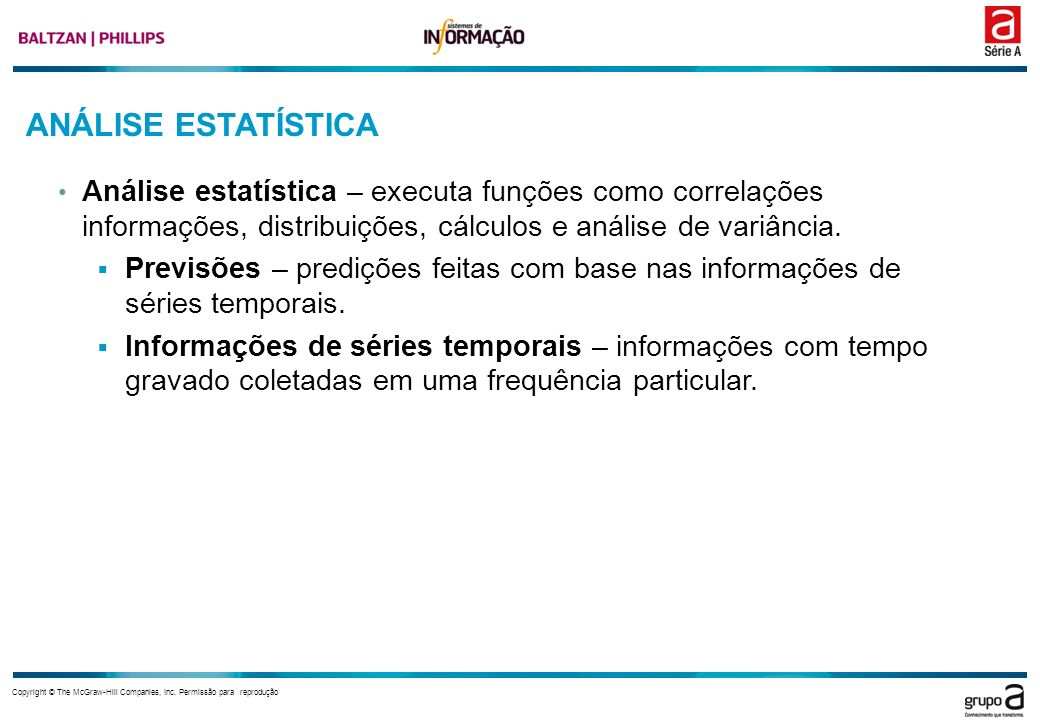 ANÁLISE ESTATÍSTICA Análise estatística – executa funções como correlações informações, distribuições, cálculos e análise de variância.
