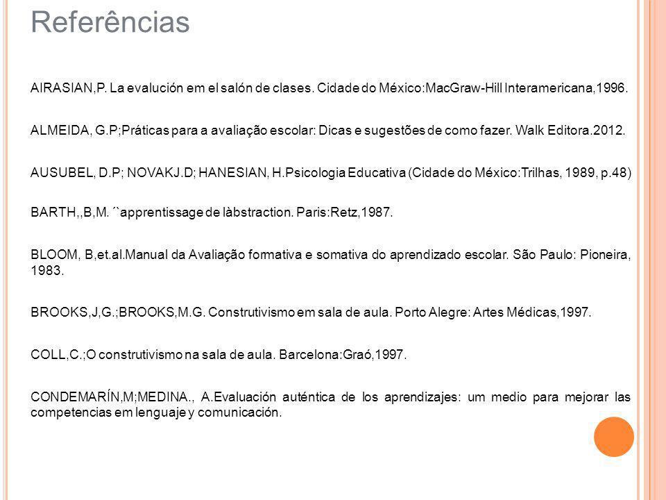 Referências AIRASIAN,P. La evalución em el salón de clases. Cidade do México:MacGraw-Hill Interamericana,1996.