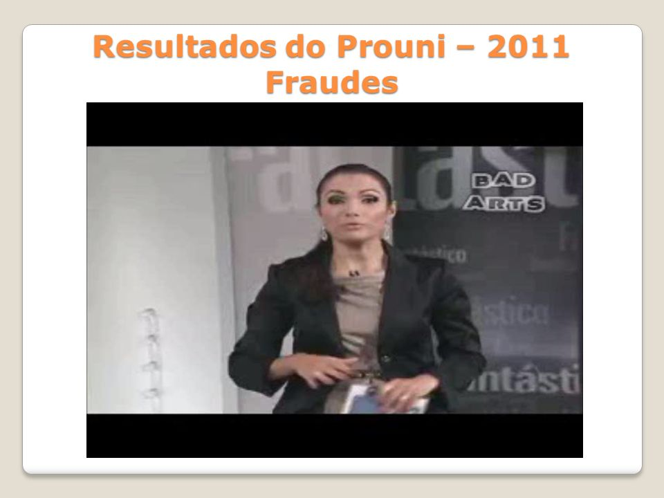 Resultados do Prouni – 2011 Fraudes