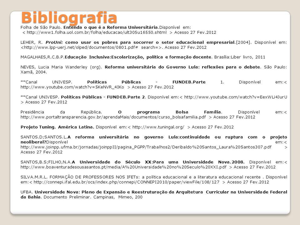 Bibliografia Folha de São Paulo. Entenda o que é a Reforma Universitária.Disponível em: