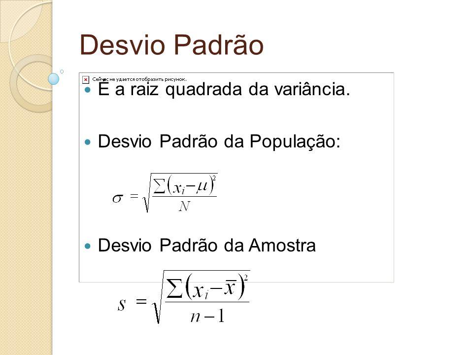 Desvio Padrão É a raiz quadrada da variância.