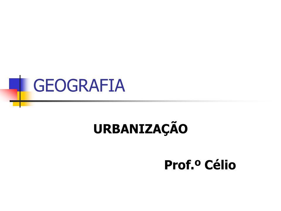 URBANIZAÇÃO Prof.º Célio