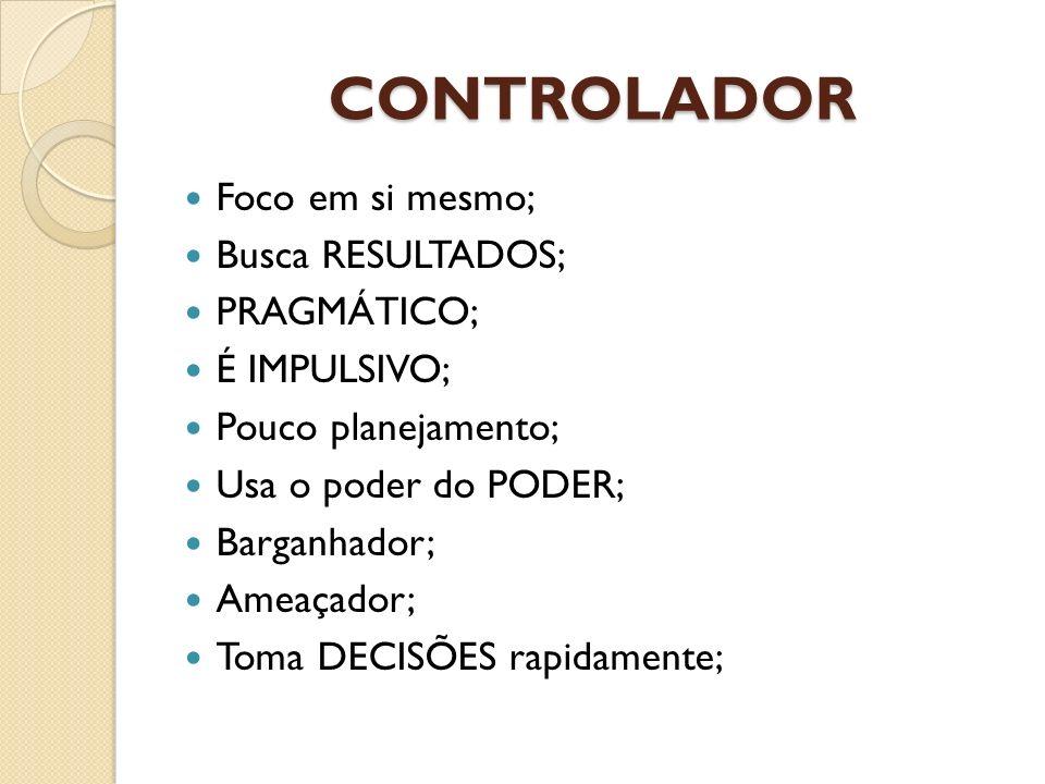 CONTROLADOR Foco em si mesmo; Busca RESULTADOS; PRAGMÁTICO;