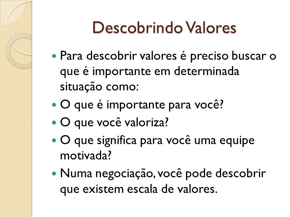 Descobrindo ValoresPara descobrir valores é preciso buscar o que é importante em determinada situação como: