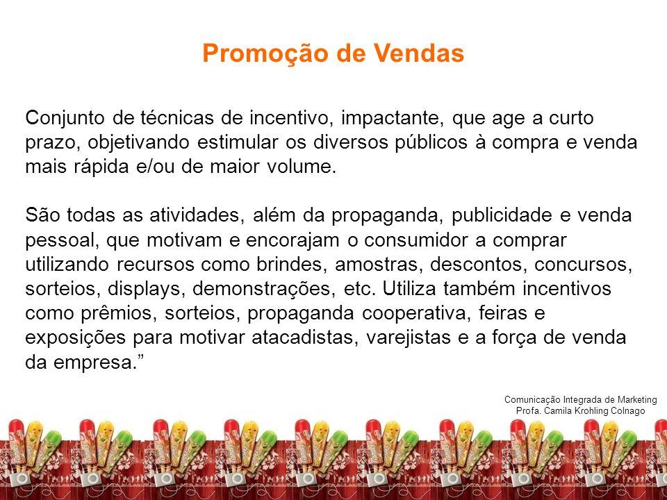 Promoção de Vendas Conjunto de técnicas de incentivo, impactante, que age a curto prazo, objetivando estimular os diversos públicos à compra e venda.
