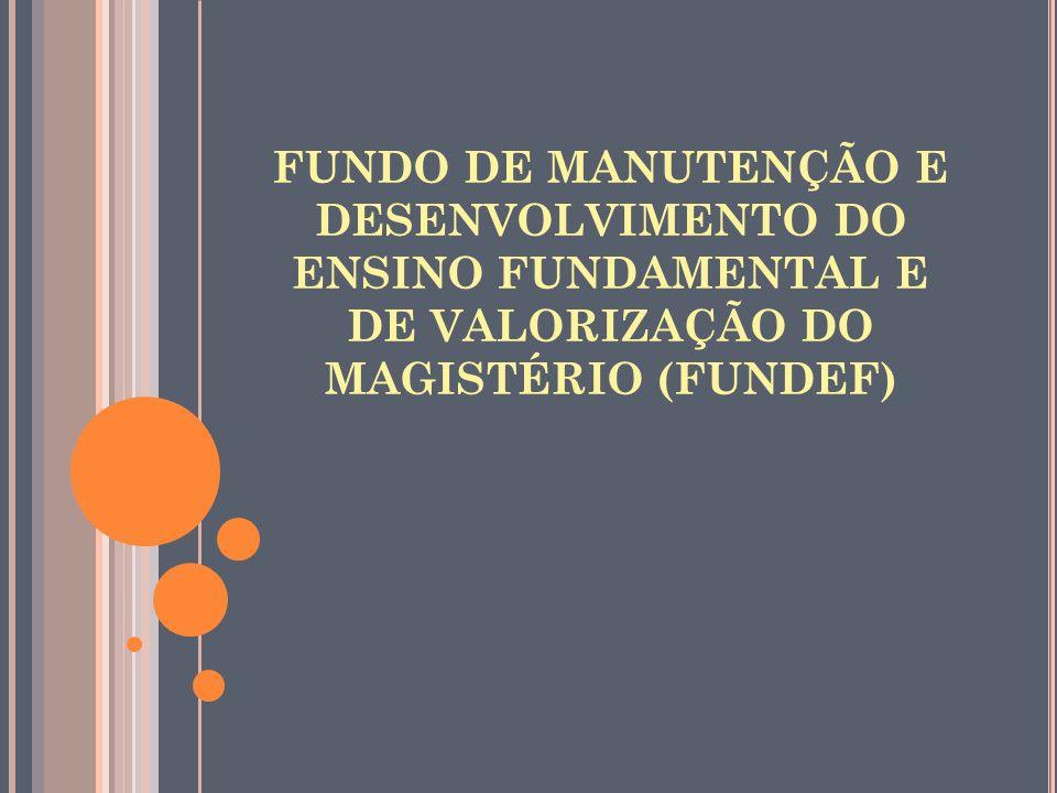FUNDO DE MANUTENÇÃO E DESENVOLVIMENTO DO ENSINO FUNDAMENTAL E DE VALORIZAÇÃO DO MAGISTÉRIO (FUNDEF)