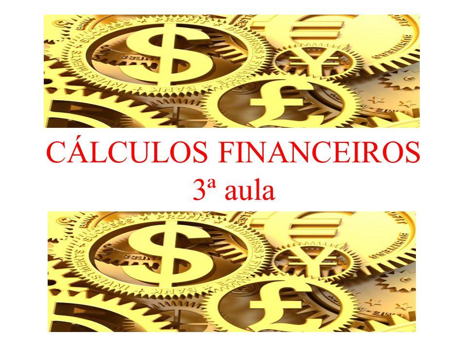 CÁLCULOS FINANCEIROS 3ª aula