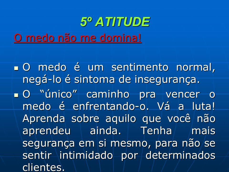 5º ATITUDE O medo não me domina!