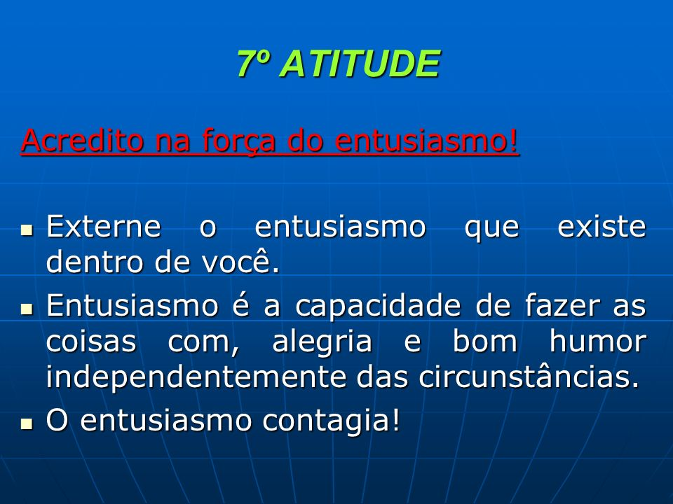 7º ATITUDE Acredito na força do entusiasmo!