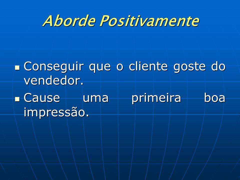 Aborde Positivamente Conseguir que o cliente goste do vendedor.
