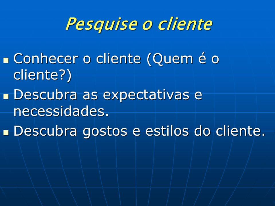 Pesquise o cliente Conhecer o cliente (Quem é o cliente )