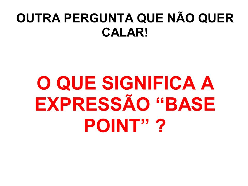 O QUE SIGNIFICA A EXPRESSÃO BASE POINT