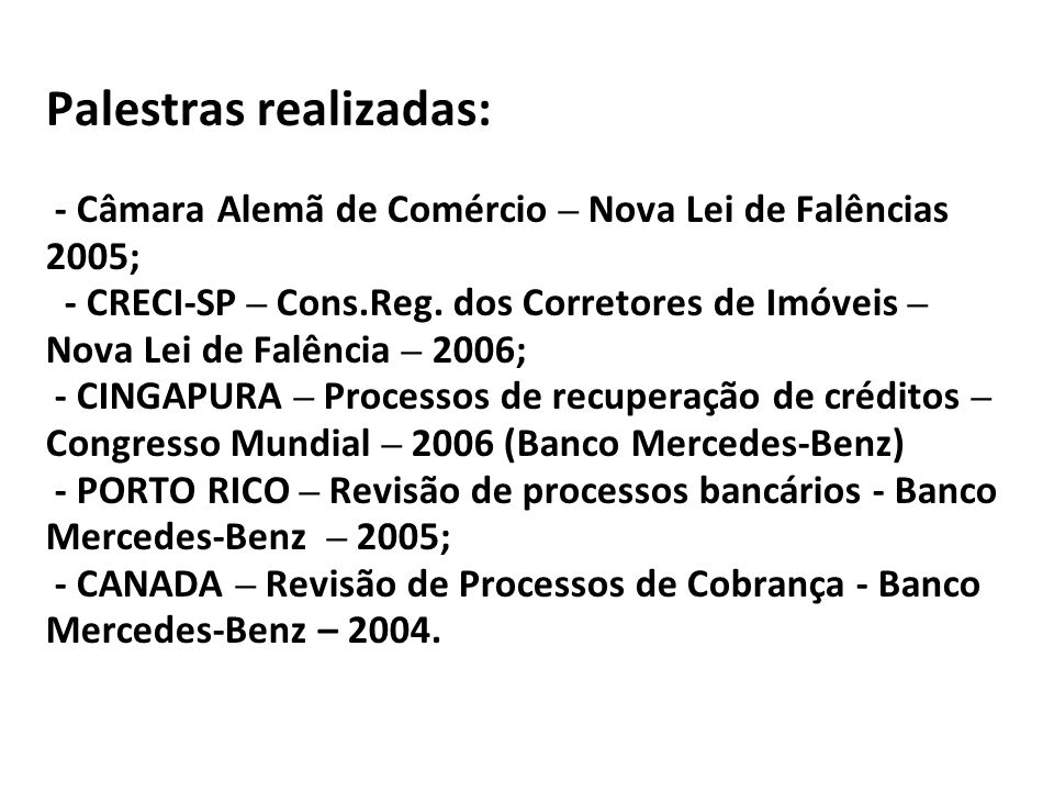 Palestras realizadas: - Câmara Alemã de Comércio – Nova Lei de Falências 2005; - CRECI-SP – Cons.Reg.