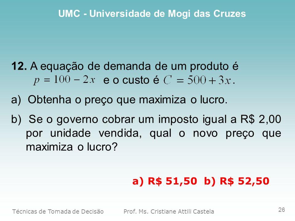 12. A equação de demanda de um produto é e o custo é .