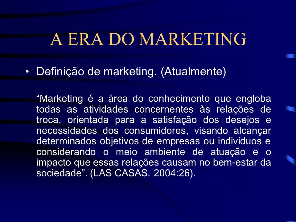 A ERA DO MARKETING Definição de marketing. (Atualmente)