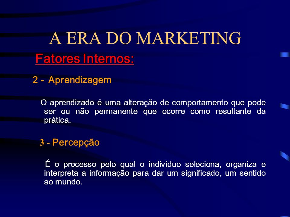 A ERA DO MARKETING Fatores Internos: 2 - Aprendizagem