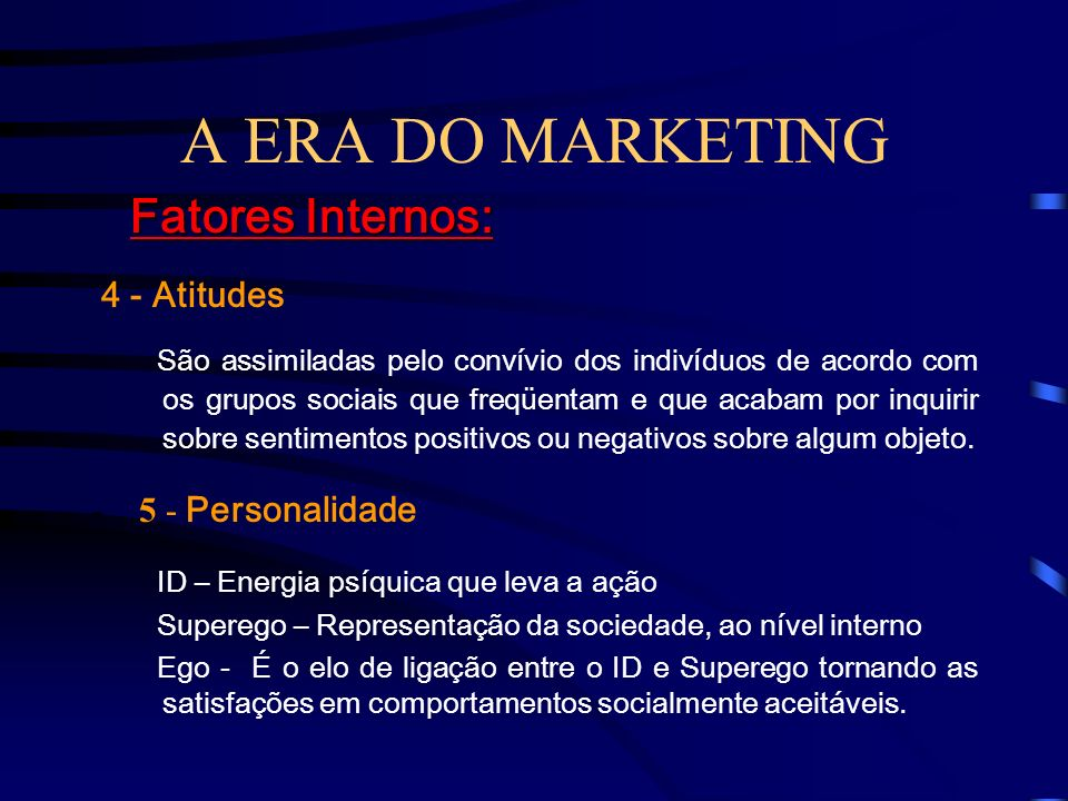 A ERA DO MARKETING Fatores Internos: 4 - Atitudes - 5 - Personalidade
