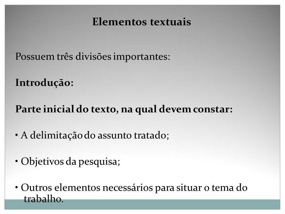 Elementos textuais Possuem três divisões importantes: Introdução: