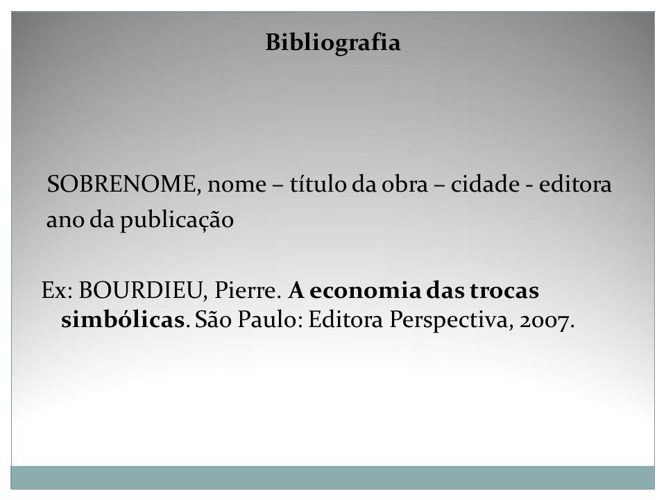 Bibliografia SOBRENOME, nome – título da obra – cidade - editora. ano da publicação.