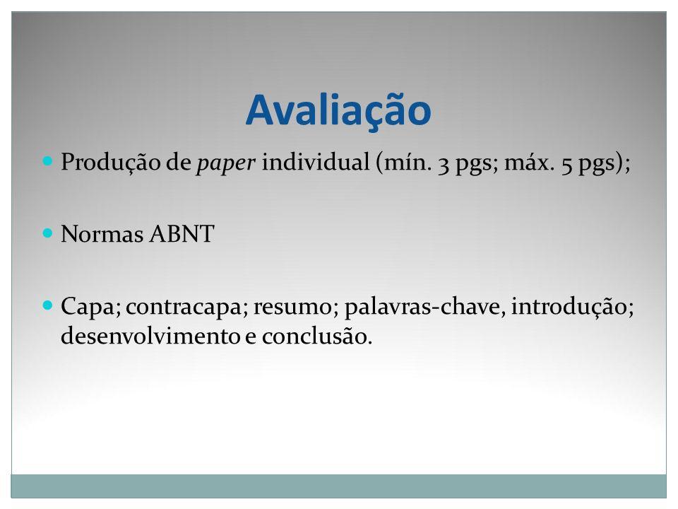 Avaliação Produção de paper individual (mín. 3 pgs; máx. 5 pgs);