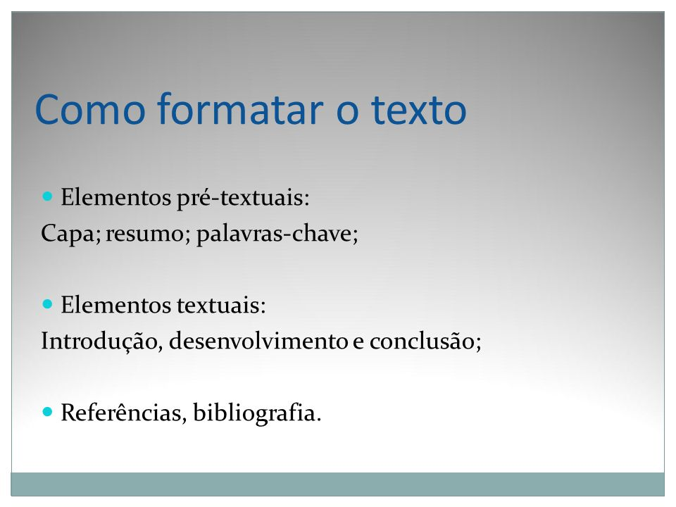 Como formatar o texto Elementos pré-textuais: