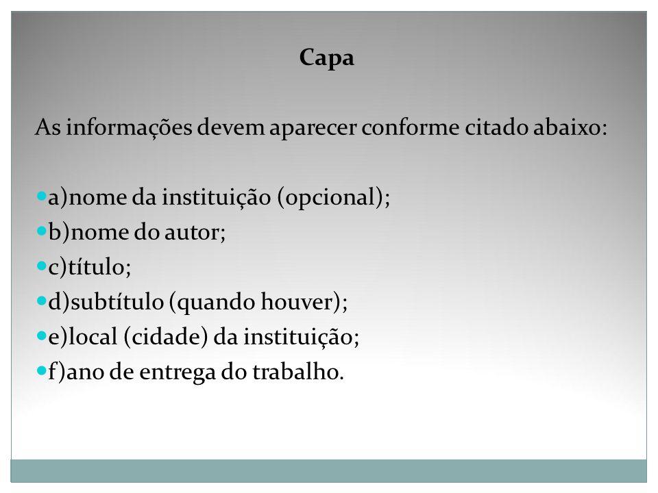 Capa As informações devem aparecer conforme citado abaixo: a)nome da instituição (opcional); b)nome do autor;