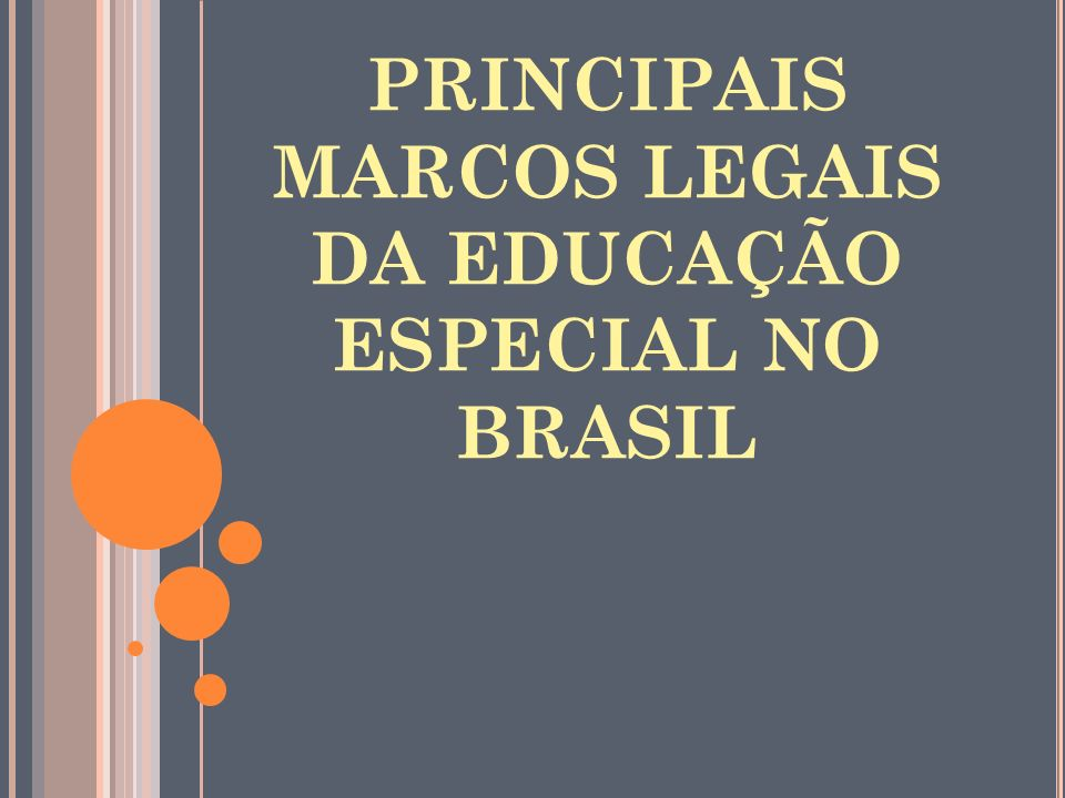 PRINCIPAIS MARCOS LEGAIS DA EDUCAÇÃO ESPECIAL NO BRASIL