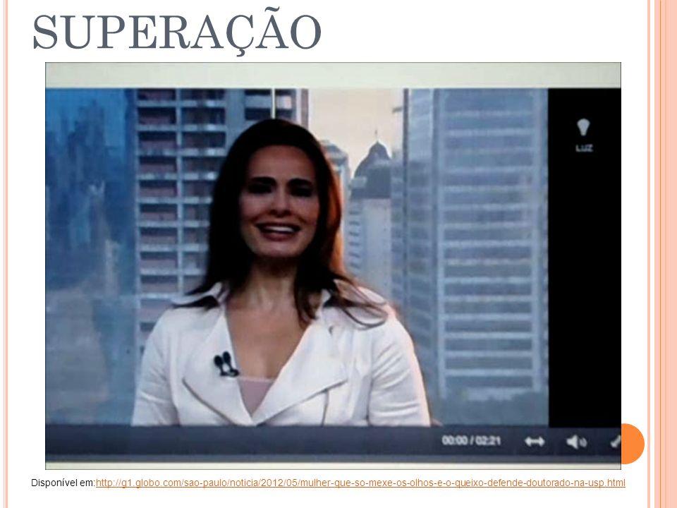 SUPERAÇÃO Disponível em:http://g1.globo.com/sao-paulo/noticia/2012/05/mulher-que-so-mexe-os-olhos-e-o-queixo-defende-doutorado-na-usp.html